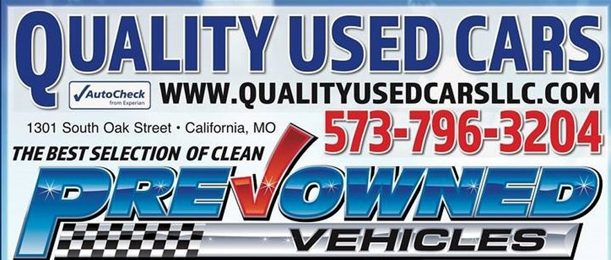 QUALITY USED CARS, LLC                 1301 S. OAK  ST; CALIFORNIA, MO​​ ​​573-796-3204 TOLL FREE 888-492-7871